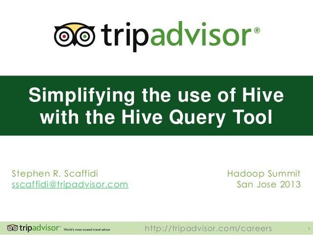 http://tripadvisor.com/careers 1 Stephen R. Scaffidi sscaffidi@tripadvisor.com Hadoop Summit San Jose 2013 Simplifying the...