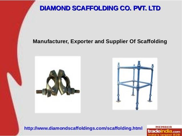 Manufacturer, Exporter and Supplier Of Scaffolding DIAMOND SCAFFOLDING CO. PVT. LTDDIAMOND SCAFFOLDING CO. PVT. LTD http:/...
