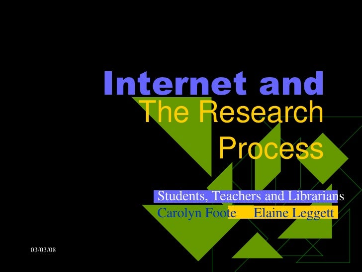 Internet and The Research Process Students, Teachers and Librarians Carolyn Foote  Elaine Leggett