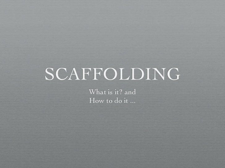 SCAFFOLDING   What is it? and   How to do it ...