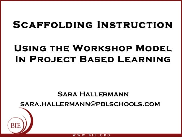Scaffolding instruction using the workshop model in pbl