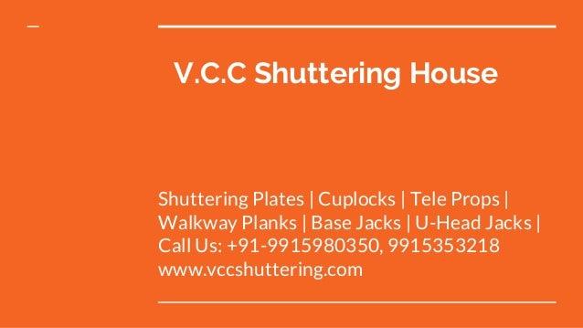 V.C.C Shuttering House Shuttering Plates | Cuplocks | Tele Props | Walkway Planks | Base Jacks | U-Head Jacks | Call Us: +...
