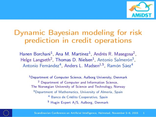 Dynamic Bayesian modeling for risk prediction in credit operations Hanen Borchani1, Ana M. Martínez1, Andrés R. Masegosa2,...