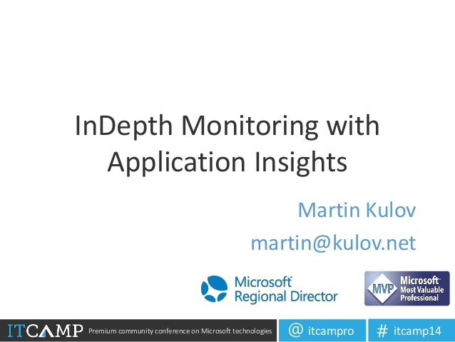 Premium community conference on Microsoft technologies itcampro@ itcamp14# InDepth Monitoring with Application Insights Ma...