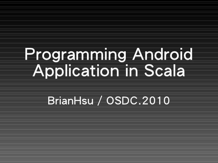 Programming Android  Application in Scala   BrianHsu / OSDC.2010