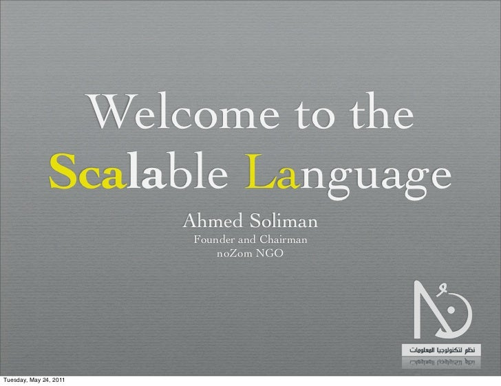Welcome to the              Scalable Language                        Ahmed Soliman                         Founder and Cha...