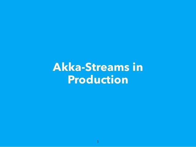 Akka-Streams in Production 1
