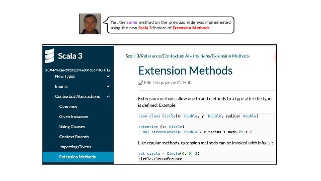 Yes, the some method on the previous slide was implemented using the new Scala 3 feature of Extension Methods.