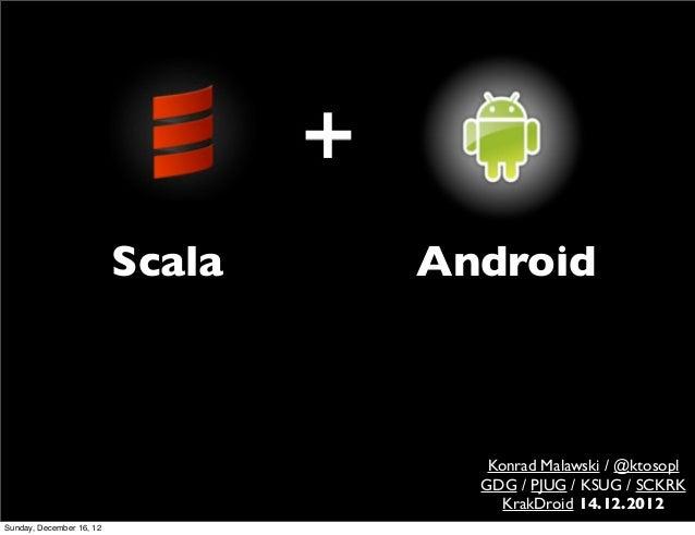 Scala   Android                                     Konrad Malawski / @ktosopl                                    GDG / PJ...