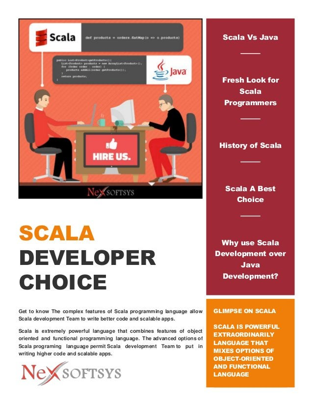 SCALA DEVELOPER CHOICE Get to know The complex features of Scala programming language allow Scala development Team to writ...
