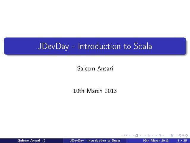 JDevDay - Introduction to Scala                       Saleem Ansari                    10th March 2013Saleem Ansari ()   J...