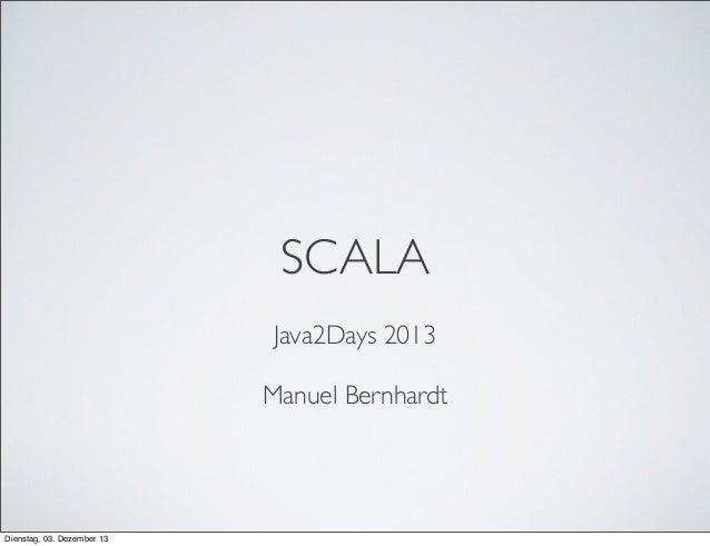 SCALA Java2Days 2013 Manuel Bernhardt  Dienstag, 03. Dezember 13