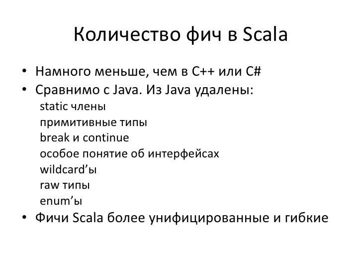Количество фич в Scala• Намного меньше, чем в C++ или C#• Сравнимо с Java. Из Java удалены:  static члены  примитивные тип...