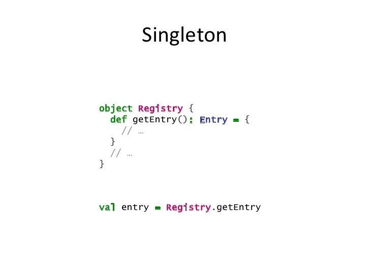 Singletonobject Registry {  def getEntry(): Entry = {    // …  }  // …}val entry = Registry.getEntry