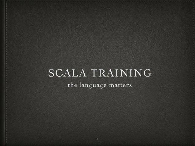 SCALA TRAINING the language matters 1
