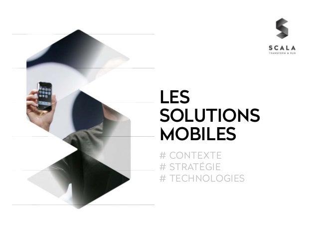 LES  SOLUTIONS  MOBILES  # CONTEXTE  # STRATÉGIE  # TECHNOLOGIES
