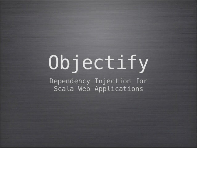 ObjectifyDependency Injection for Scala Web Applications