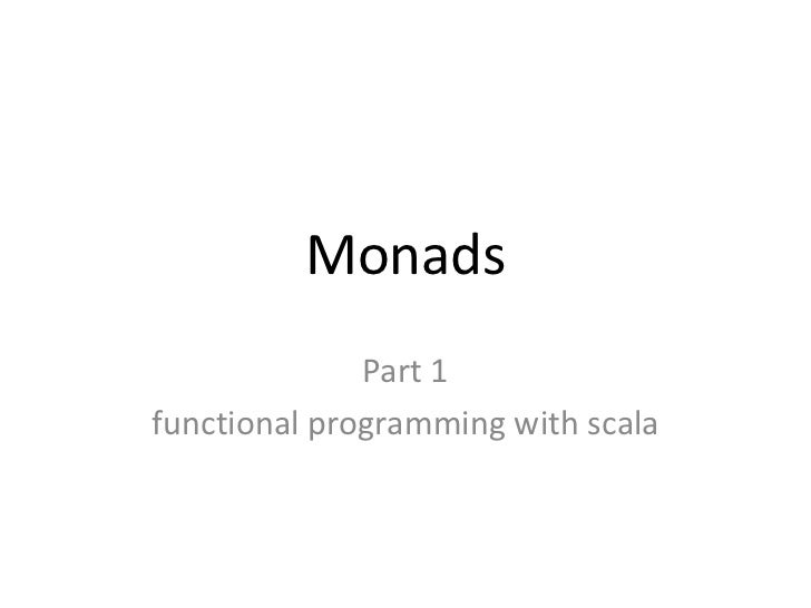 Monads              Part 1functional programming with scala