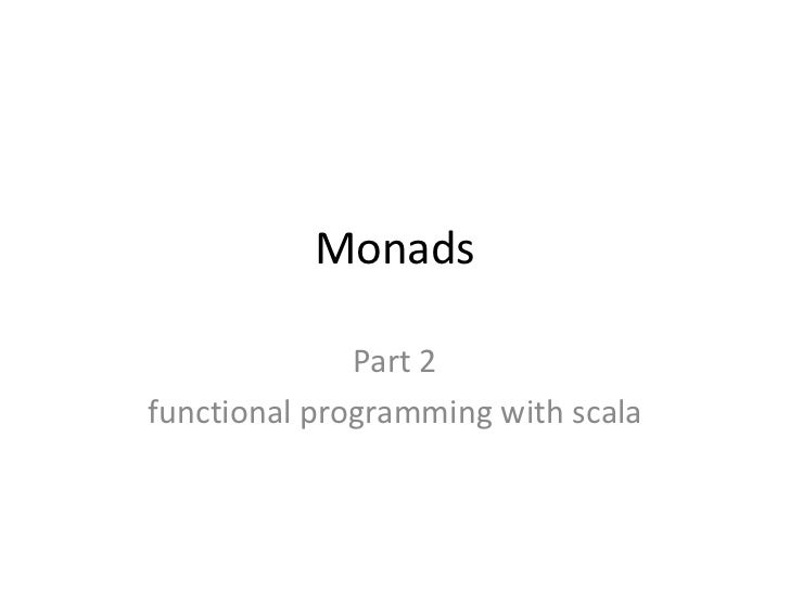 Monads              Part 2functional programming with scala