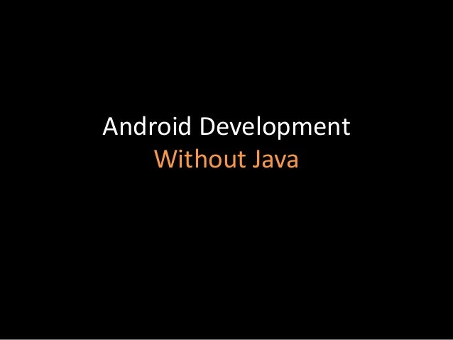 Android Development Without Java