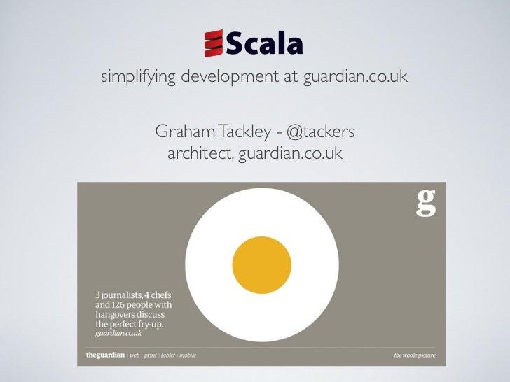 simplifying development at guardian.co.uk       Graham Tackley - @tackers        architect, guardian.co.uk