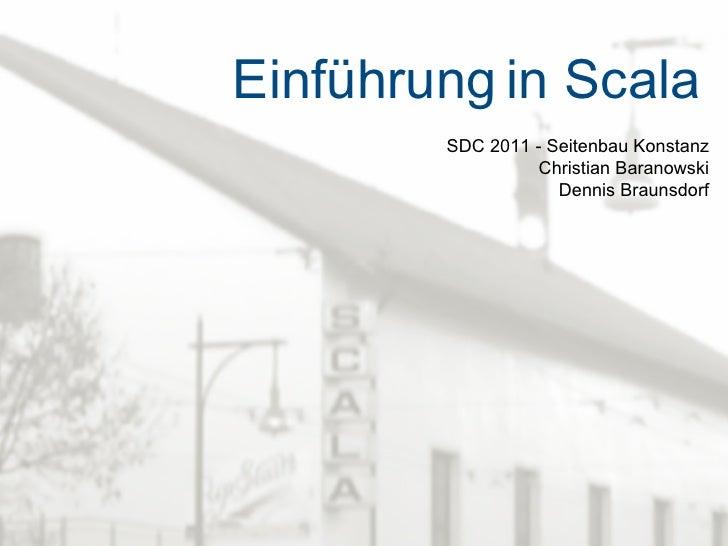 Einführung   in Scala SDC 2011 - Seitenbau Konstanz Christian Baranowski Dennis Braunsdorf