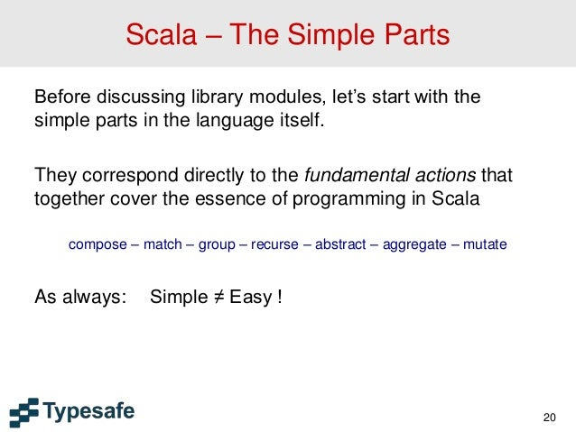Scala – The Simple Parts Before discussing library modules, let's start with the simple parts in the language itself. They...