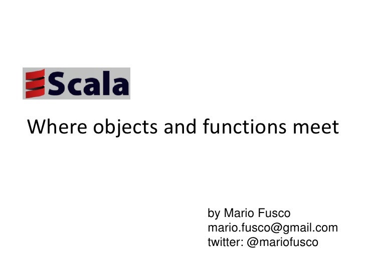 Whereobjects and functionsmeet<br />by Mario Fusco<br />mario.fusco@gmail.com<br />twitter: @mariofusco<br />