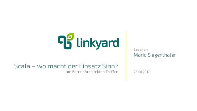 Speaker: Scala – wo macht der Einsatz Sinn? am Berner Architekten Treffen Mario Siegenthaler 23.06.2017