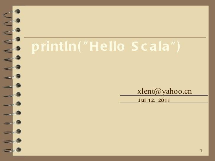 "println(""Hello Scala"") [email_address] Jul 12, 2011"