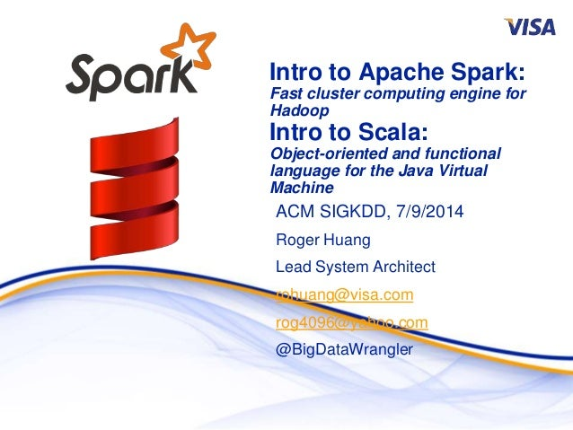 Intro to Apache Spark: Fast cluster computing engine for Hadoop Intro to Scala: Object-oriented and functional language fo...