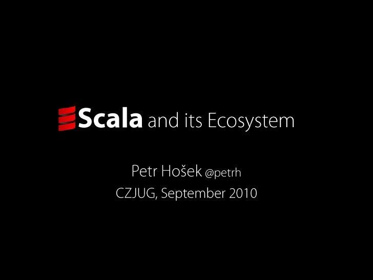 Scalaand its Ecosystem<br />Petr Hošek @petrh<br />CZJUG, September 2010<br />