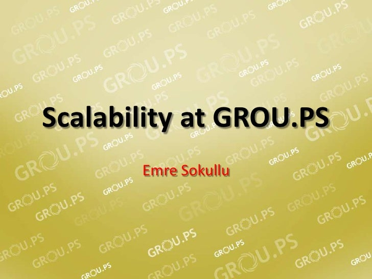 Scalability at GROU.PS<br />EmreSokullu<br />