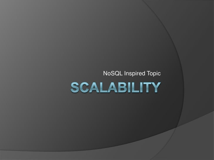 Scalability<br />NoSQL Inspired Topic<br />