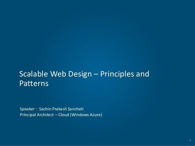 Scalable Web Design – Principles and Patterns Speaker : Sachin Prakash Sancheti Principal Architect – Cloud (Windows Azure...