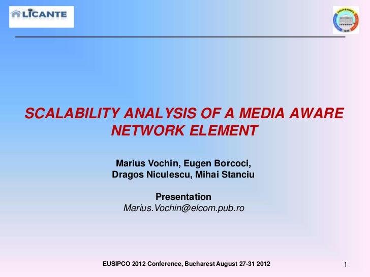SCALABILITY ANALYSIS OF A MEDIA AWARE          NETWORK ELEMENT            Marius Vochin, Eugen Borcoci,           Dragos N...