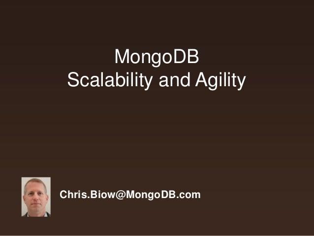 MongoDB  Scalability and Agility  Chris.Biow@MongoDB.com