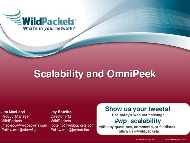 Scalability and OmniPeekJim MacLeod                Jay Botelho                                                         Sho...