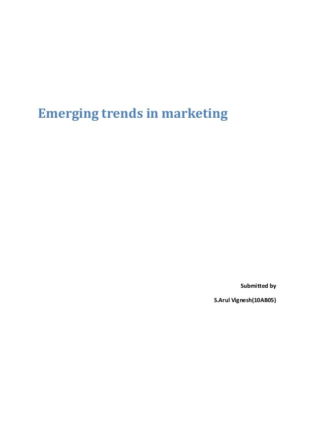 Emerging trends in marketing                                  Submitted by                         S.Arul Vignesh(10AB05)