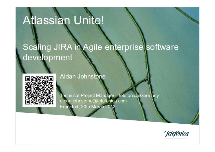 Atlassian Unite!Scaling JIRA in Agile enterprise softwaredevelopment         Aidan Johnstone         Technical Project Man...