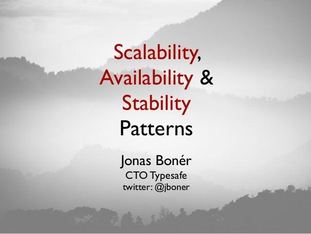 Scalability,Availability &StabilityPatternsJonas BonérCTO Typesafetwitter: @jboner