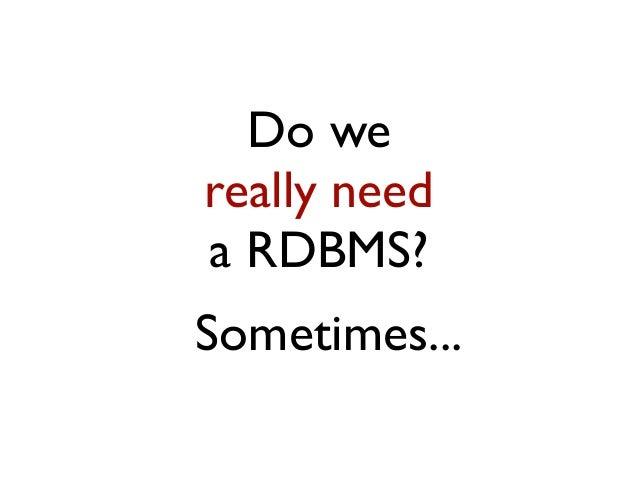 Do wereally needa RDBMS?