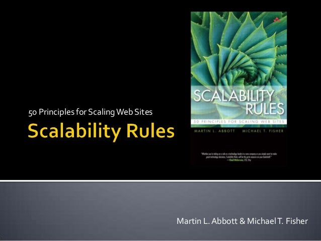 50 Principles for Scaling Web Sites                                      Martin L. Abbott & Michael T. Fisher