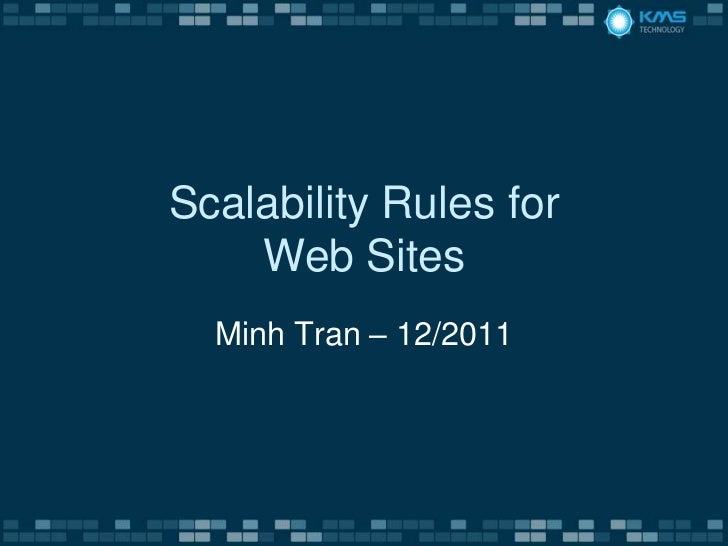 Scalability Rules for    Web Sites  Minh Tran – 12/2011