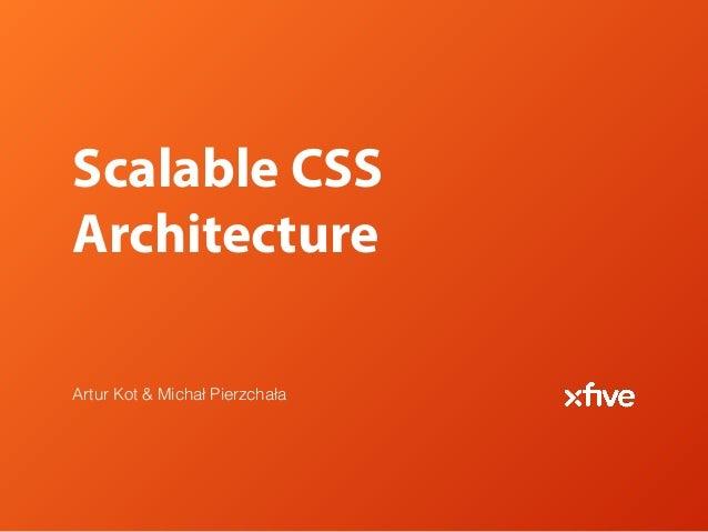 Scalable CSS Architecture Artur Kot & Michał Pierzchała