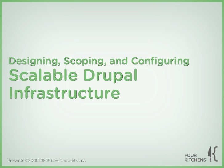 Designing, Scoping, and ConfiguringScalable DrupalInfrastructurePresented 2009-05-30 by David Strauss