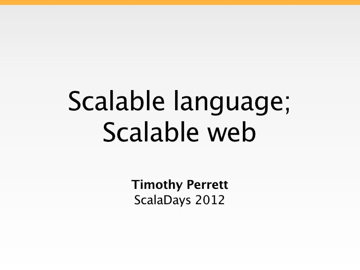Scalable language;   Scalable web     Timothy Perrett     ScalaDays 2012