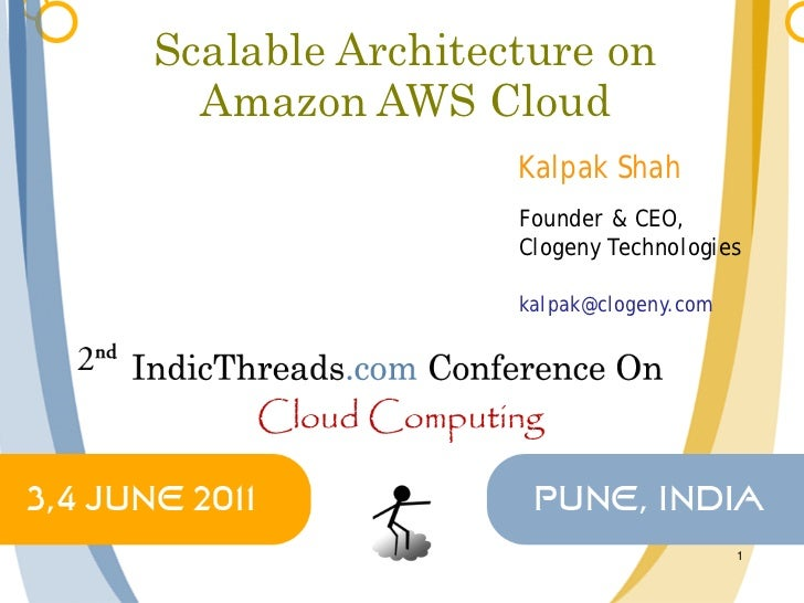 Scalable Architecture on  Amazon AWS Cloud                 Kalpak Shah                 Founder & CEO,                 Clog...