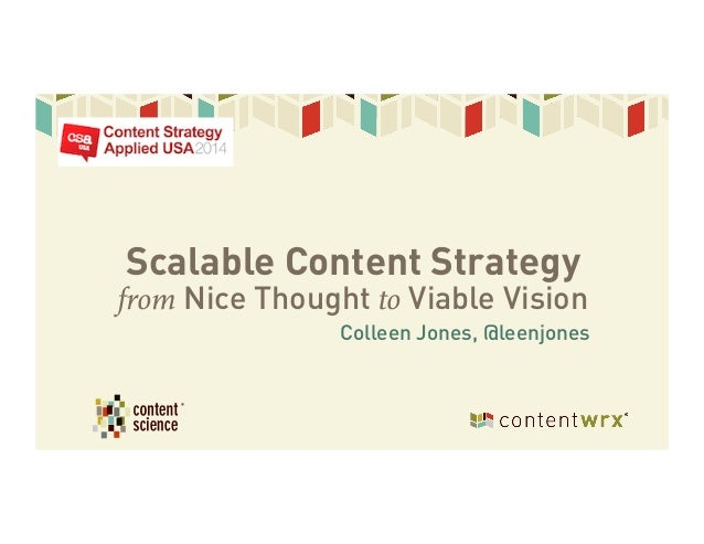 Colleen Jones, @leenjones Scalable Content Strategy from Nice Thought to Viable Vision