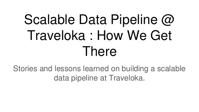 Scalable Data Pipeline @ Traveloka : How We Get There Stories and lessons learned on building a scalable data pipeline at ...